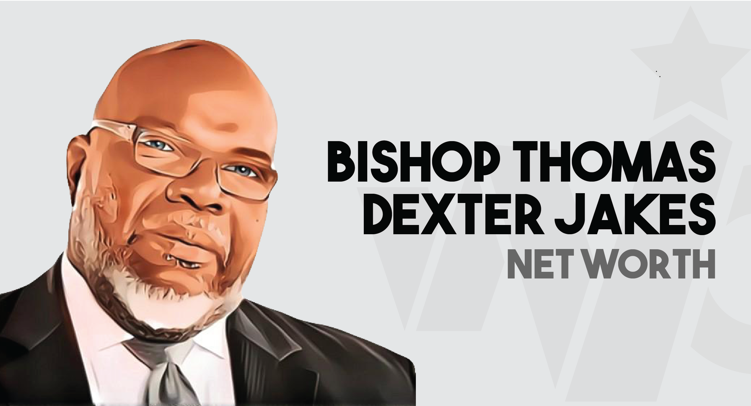 Bishop Thomas Dexter Jakes - Net Worth