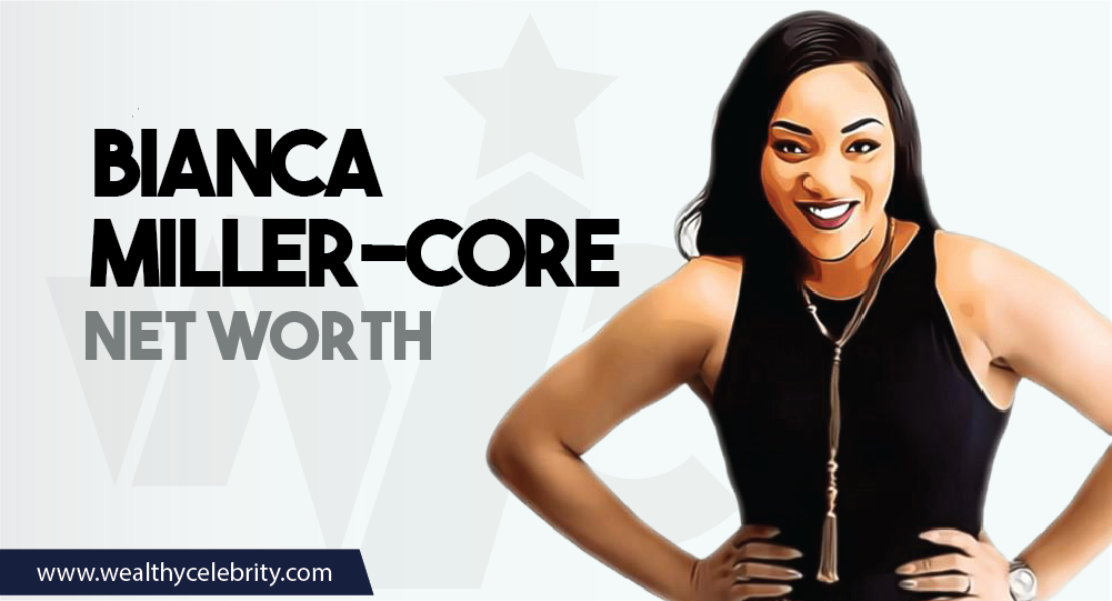 Bianca Miller-Core - Net Worth