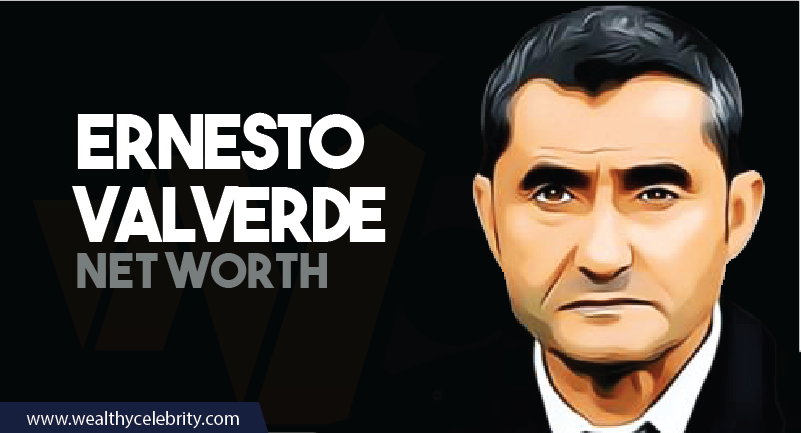 Ernesto Valverde - Net Worth