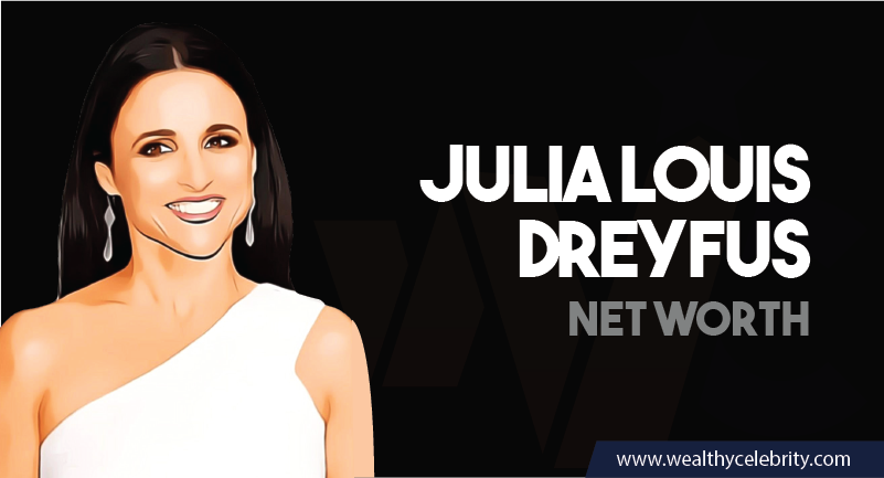 Julia Louis Dreyfus - Net Worth