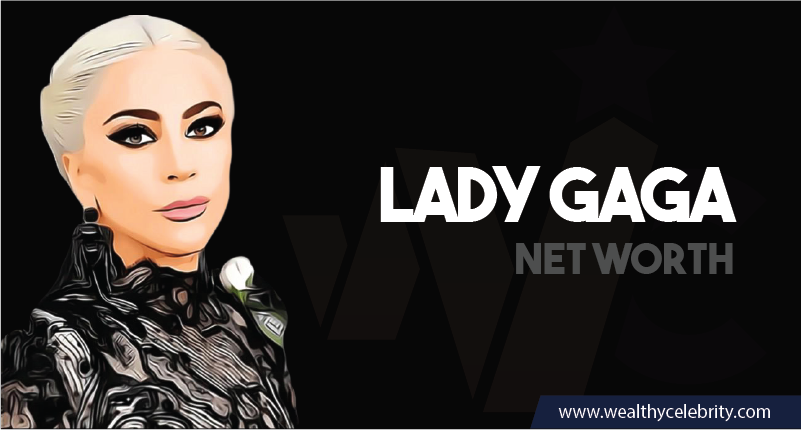 Lady Gaga - Net Worth