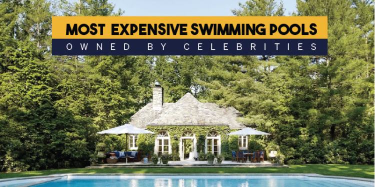 Most Expensive Swimming Pools owned by Celebrities