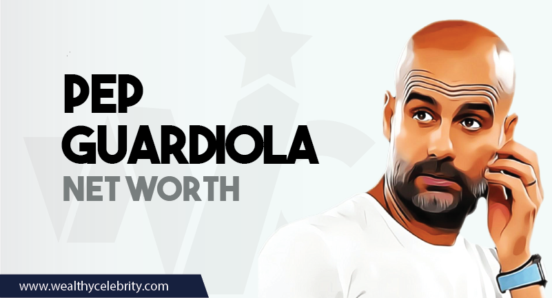 Pep Guardiola - Net Worth