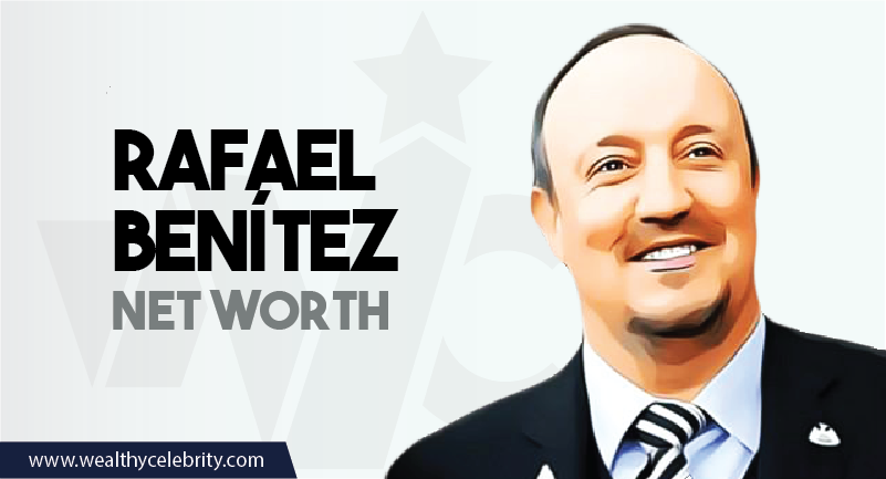 Rafael Benitez- Net Worth