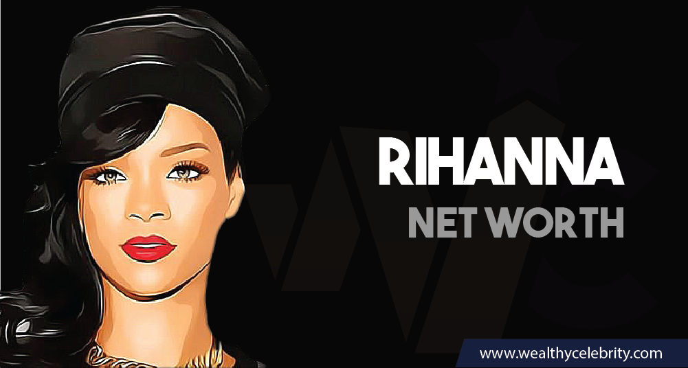 Rihanna - Net Worth