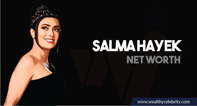 Salma Hayek - Net Worth