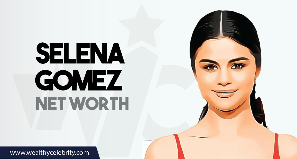 Selena Gomez - Net Worth