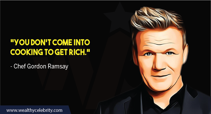 Gordon Ramsay about cooking and getting rich