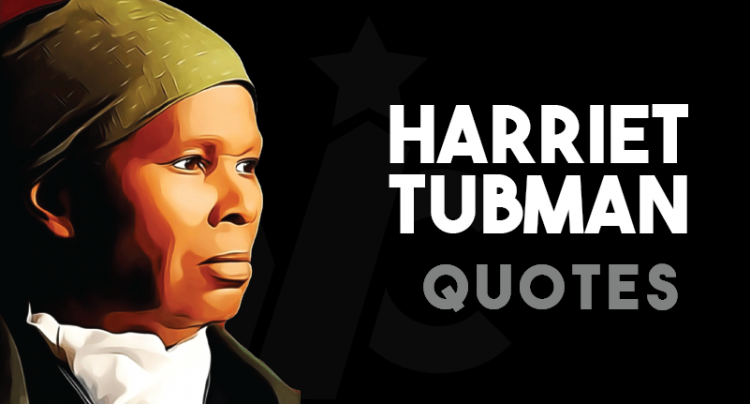 Harriet Tubman - Quotes
