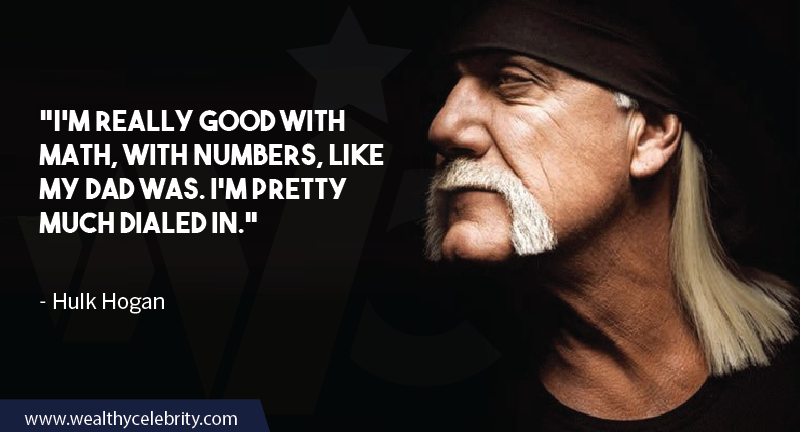 Hulk Hogan Quotes about his family, dad and maths