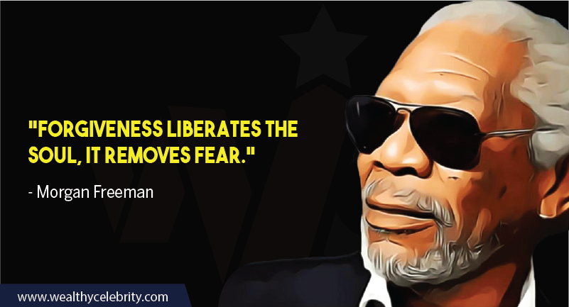 Morgan Freeman Quotes about Forgiveness and Fear