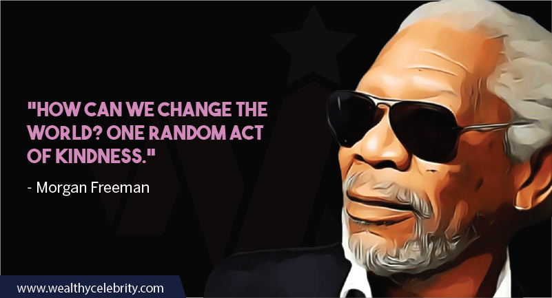 Morgan Freeman Quotes about Kindness & World