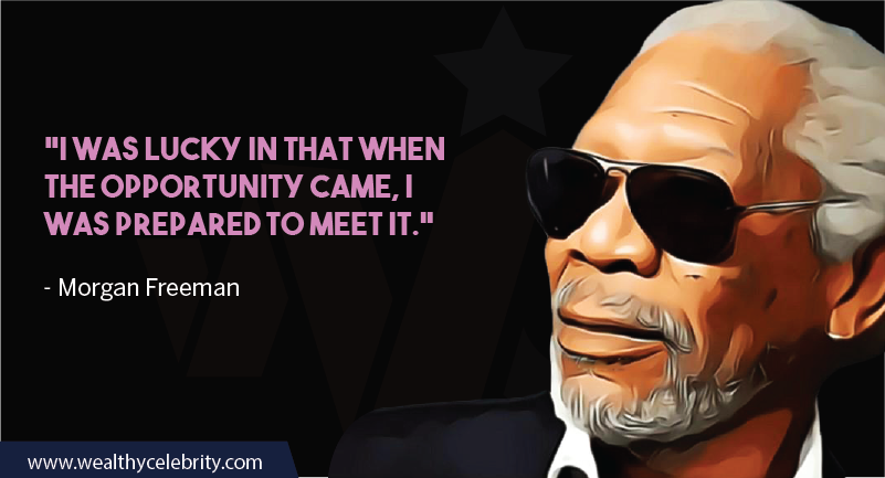 Morgan Freeman Quotes about Opportunity & Being Lucky