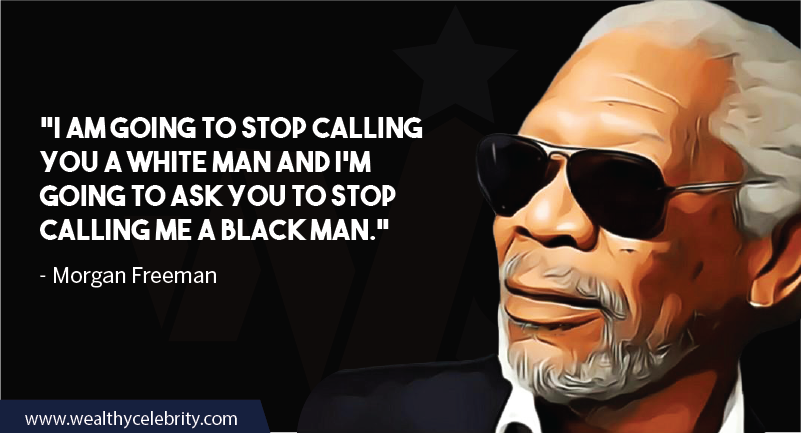 Morgan Freeman Quotes about Racism and white black