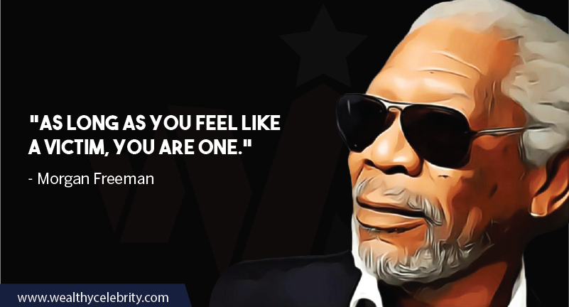 Morgan Freeman Quotes about Victim & Self Pity