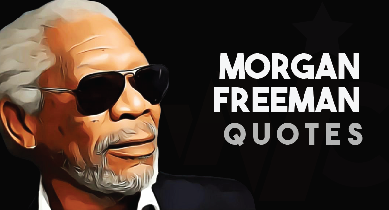 Morgan Freeman - Quotes