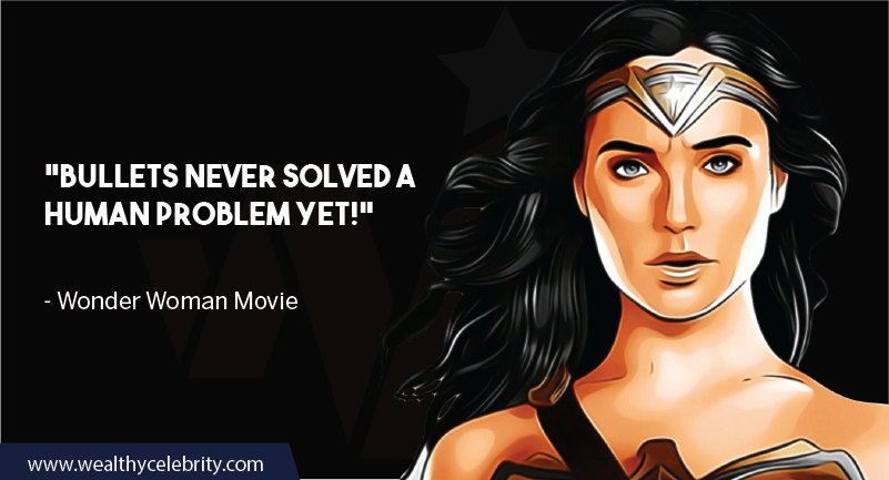 Wonder Woman Movie Quotes about bullets, war and human problems