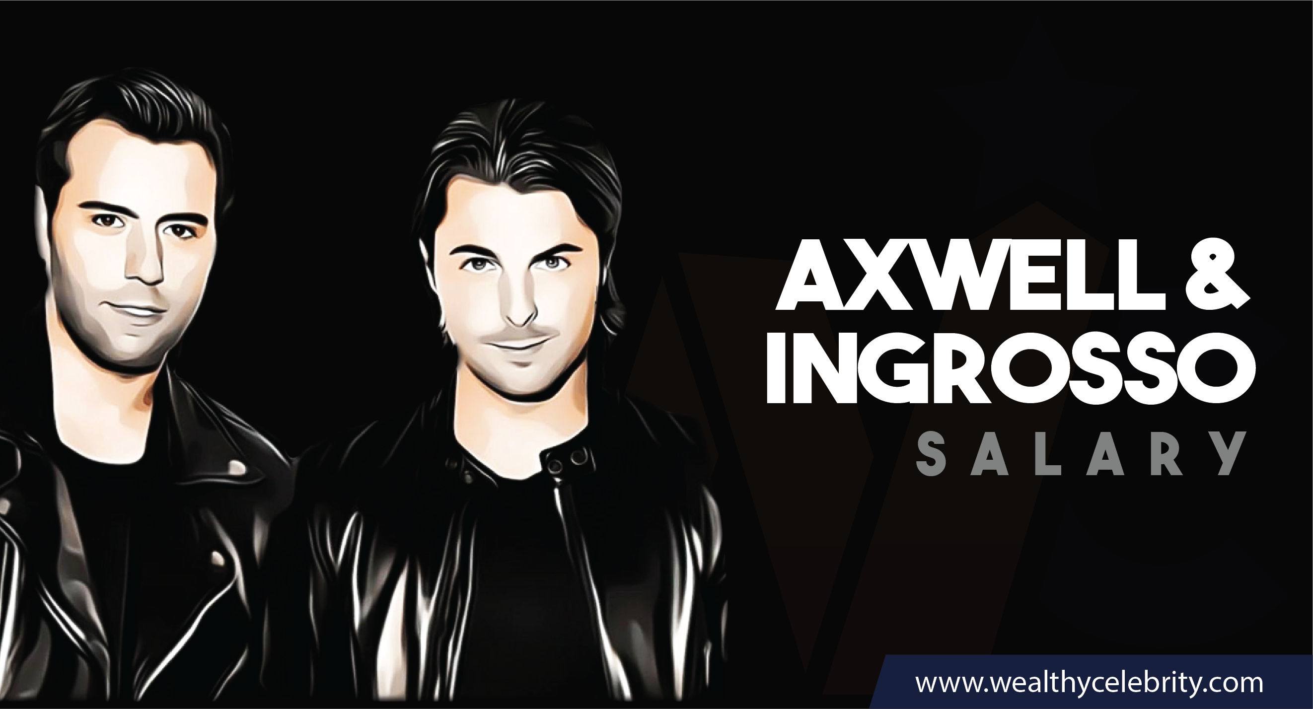Axwell & Ingrosso DJ - Current Salary Net Worth