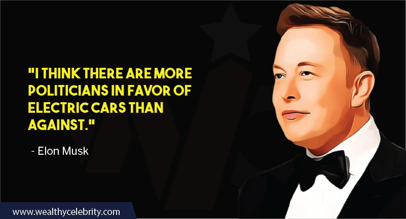 Elon Musk quotes about Tesla -Electric Cars and politics involved in Electric Cars