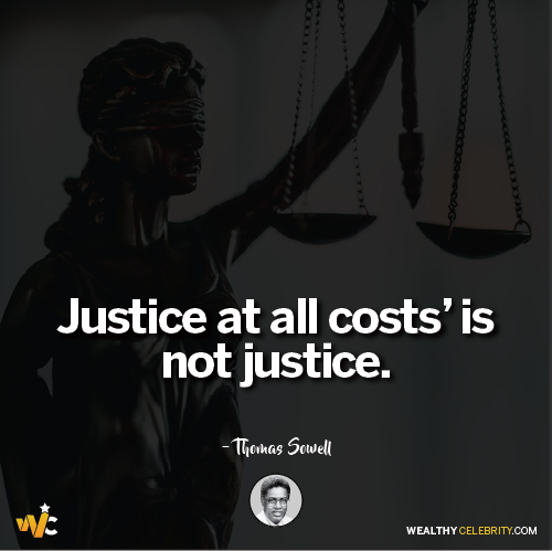 Thomas Sowell Quotes about Justice at all cost is not justice