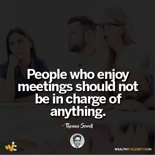Thomas Sowell Quotes about people who enjoy meetings should not be in charge