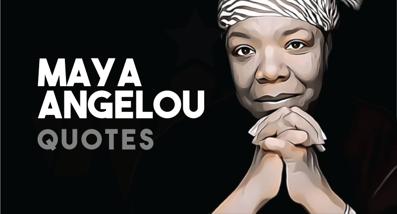 Maya Angelou - Quotes