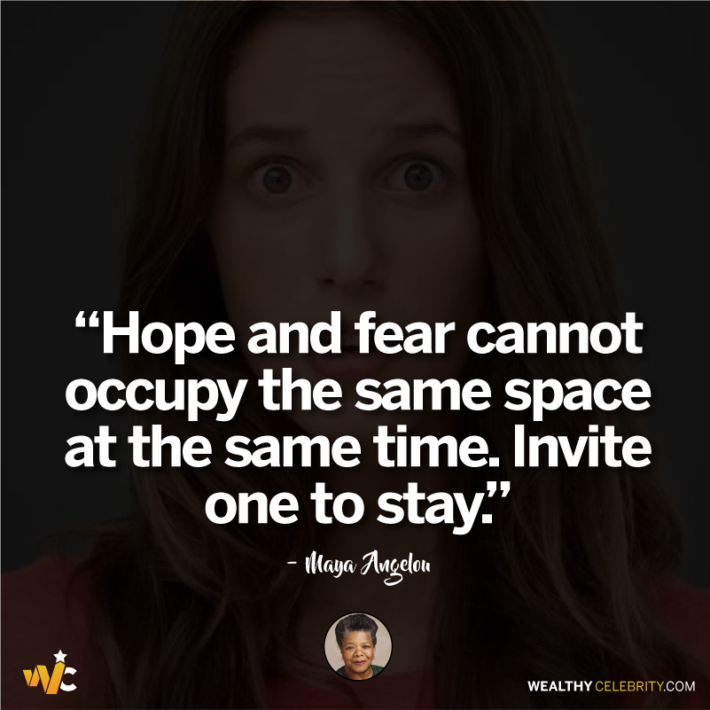 Maya Angelou quote about hope and fear