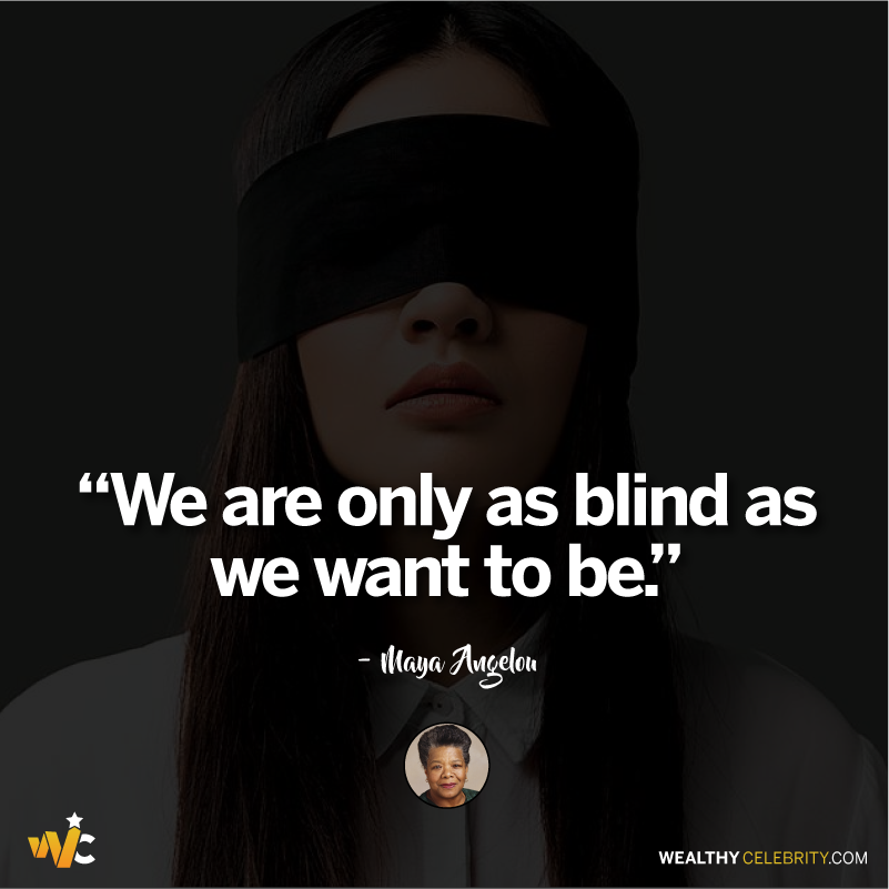 Maya Angelou quotes about being blind