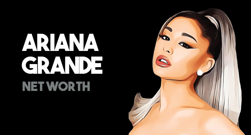 Ariana Grande - Net Worth