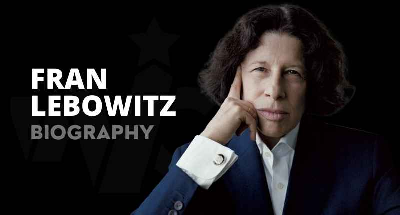Fran Lebowitz Net Worth, Parents, Age, Wife, Sister, Pictures And Wiki